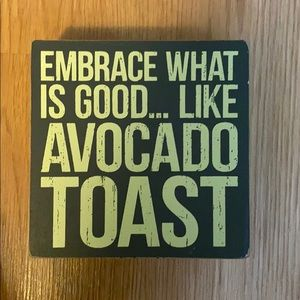 Embrace what is good, Avocado toast Sign